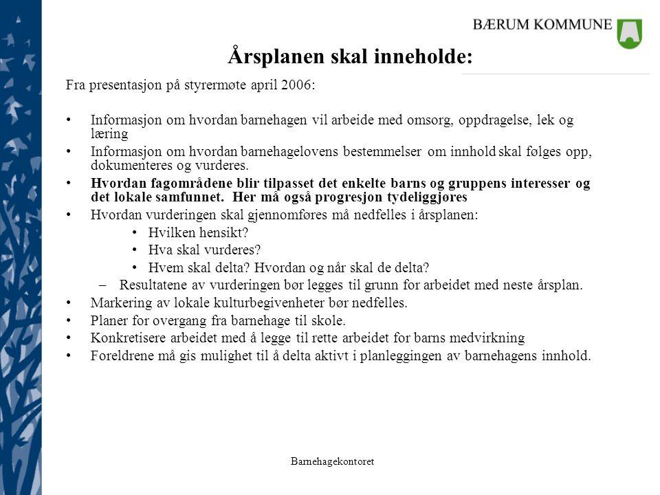 Årsplanen skal inneholde: Fra presentasjon på styrermøte april 2006: Informasjon om hvordan barnehagen vil arbeide med omsorg, oppdragelse, lek og lær