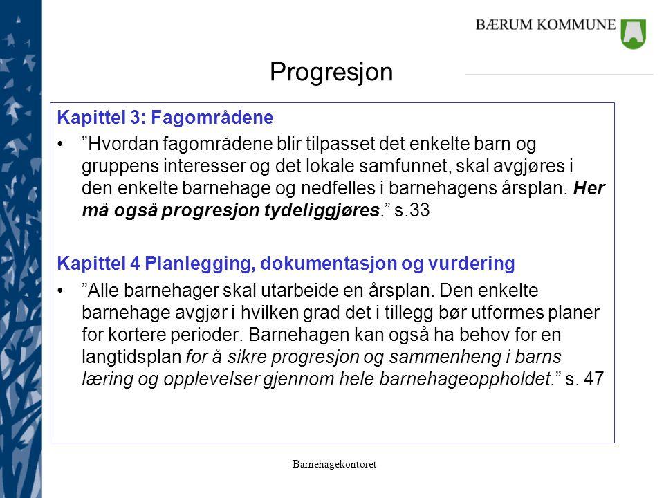 """Barnehagekontoret Progresjon Kapittel 3: Fagområdene """"Hvordan fagområdene blir tilpasset det enkelte barn og gruppens interesser og det lokale samfunn"""