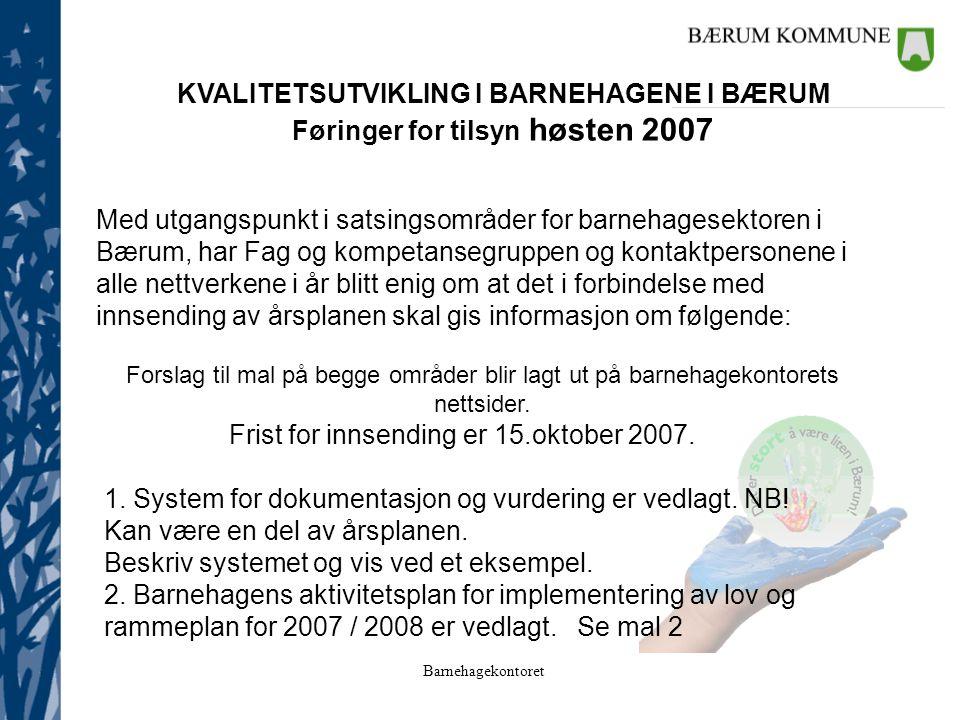 Barnehagekontoret KVALITETSUTVIKLING I BARNEHAGENE I BÆRUM Føringer for tilsyn høsten 2007 Med utgangspunkt i satsingsområder for barnehagesektoren i