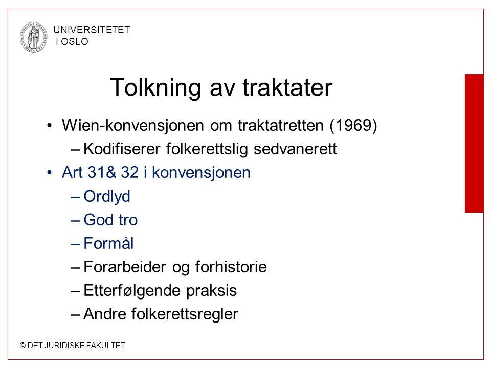 © DET JURIDISKE FAKULTET UNIVERSITETET I OSLO Tolkning av traktater Wien-konvensjonen om traktatretten (1969) –Kodifiserer folkerettslig sedvanerett A