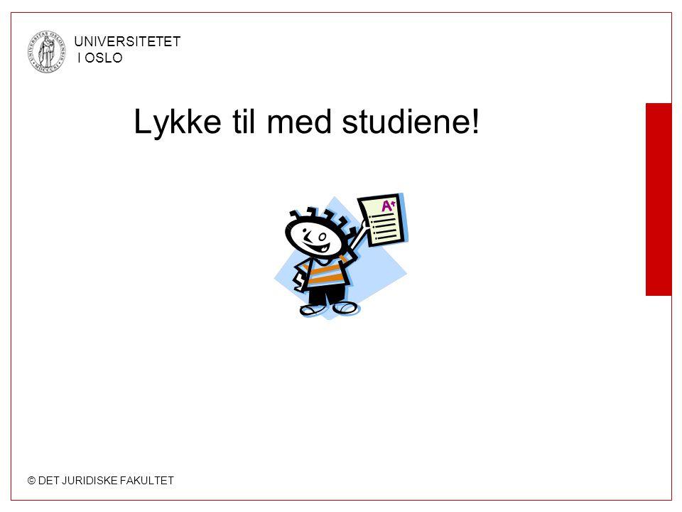 © DET JURIDISKE FAKULTET UNIVERSITETET I OSLO Lykke til med studiene!