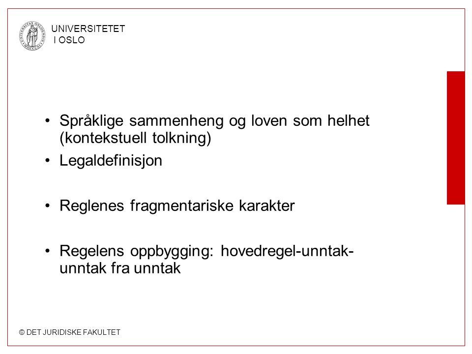 © DET JURIDISKE FAKULTET UNIVERSITETET I OSLO Språklige sammenheng og loven som helhet (kontekstuell tolkning) Legaldefinisjon Reglenes fragmentariske