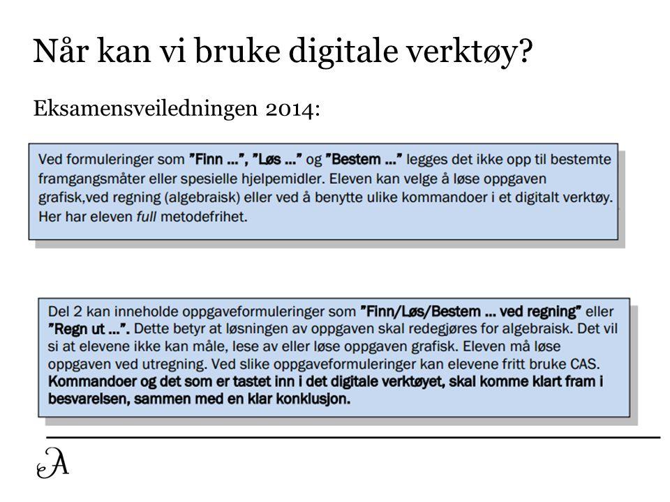 Når kan vi bruke digitale verktøy Eksamensveiledningen 2014: