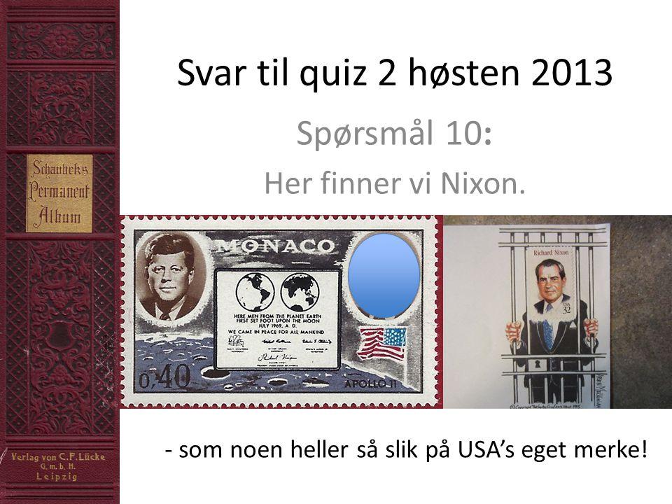 Svar til quiz 2 høsten 2013 Spørsmål 10: Her finner vi Nixon.