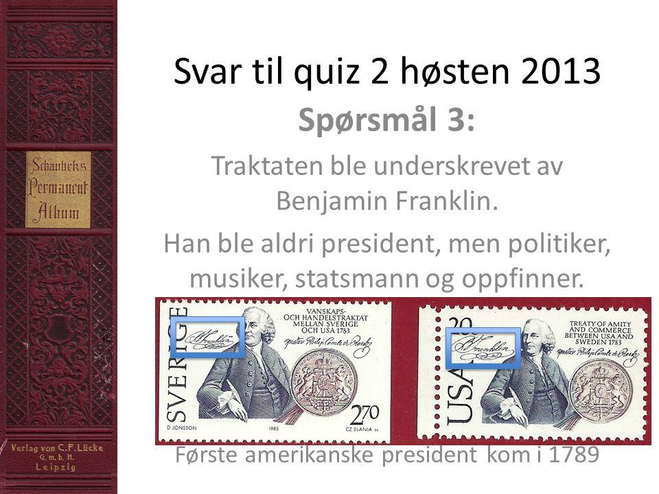 Svar til quiz 2 høsten 2013 Spørsmål 3: Traktaten ble underskrevet av Benjamin Franklin.