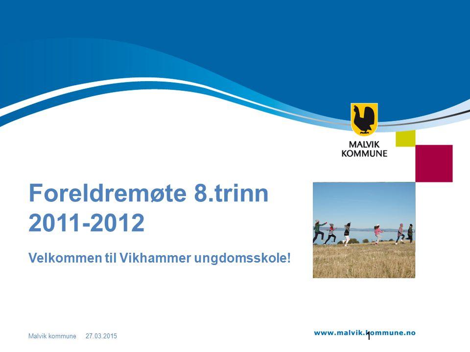 Malvik kommune Foreldremøte 8.trinn 2011-2012 Velkommen til Vikhammer ungdomsskole! 27.03.2015 1