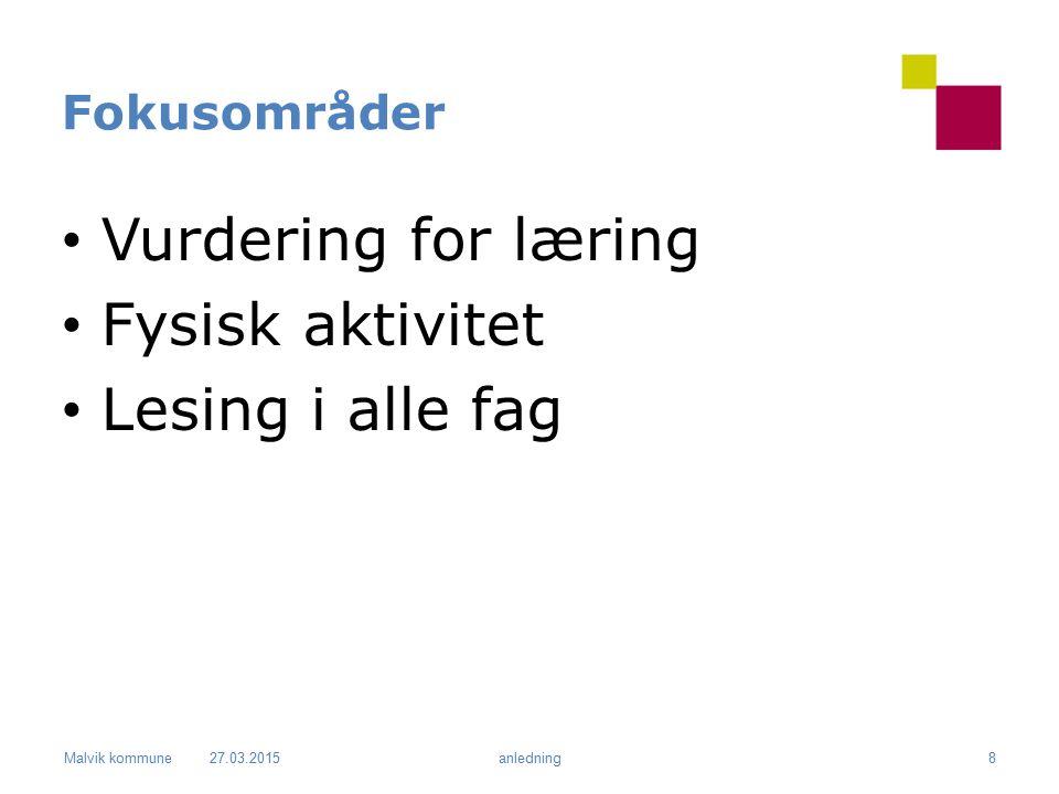 Malvik kommune Fokusområder Vurdering for læring Fysisk aktivitet Lesing i alle fag 27.03.2015anledning8