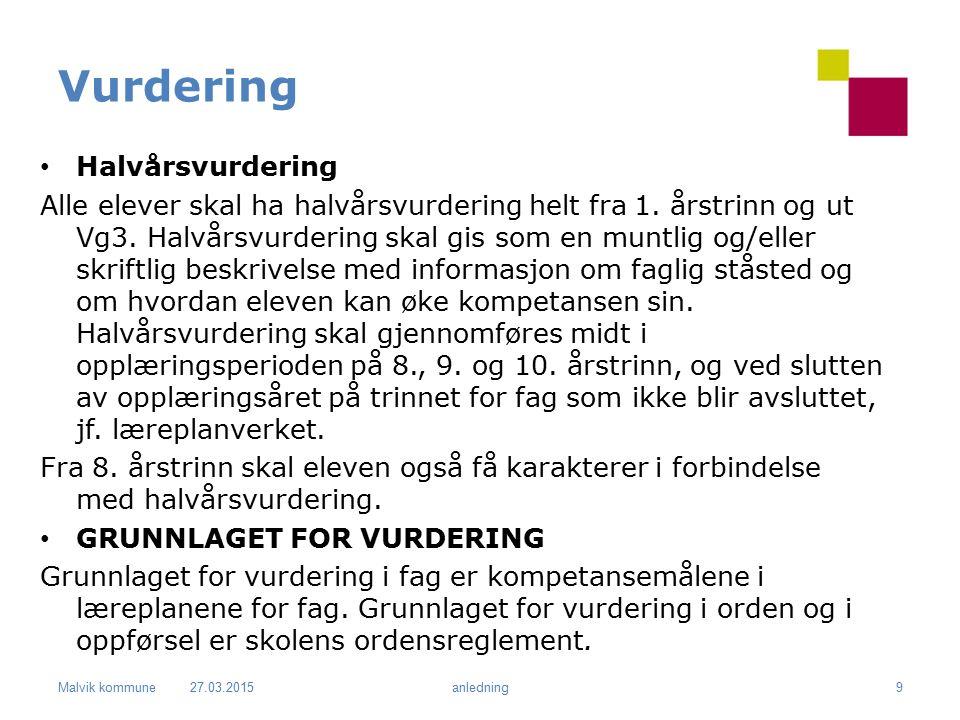 Malvik kommune Vurdering Halvårsvurdering Alle elever skal ha halvårsvurdering helt fra 1. årstrinn og ut Vg3. Halvårsvurdering skal gis som en muntli