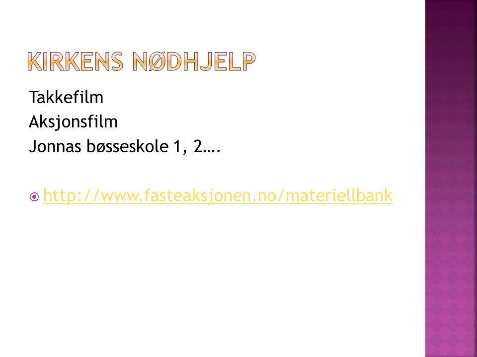 Takkefilm Aksjonsfilm Jonnas bøsseskole 1, 2….  http://www.fasteaksjonen.no/materiellbank http://www.fasteaksjonen.no/materiellbank