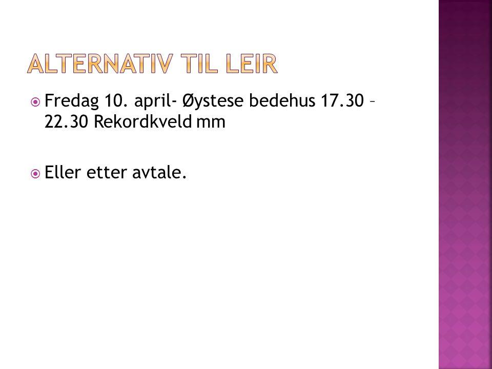  Fredag 10. april- Øystese bedehus 17.30 – 22.30 Rekordkveld mm  Eller etter avtale.