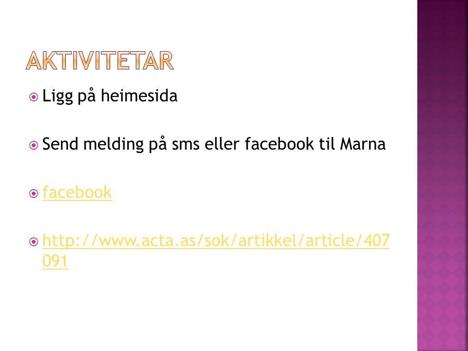  Ligg på heimesida  Send melding på sms eller facebook til Marna  facebook facebook  http://www.acta.as/sok/artikkel/article/407 091 http://www.ac