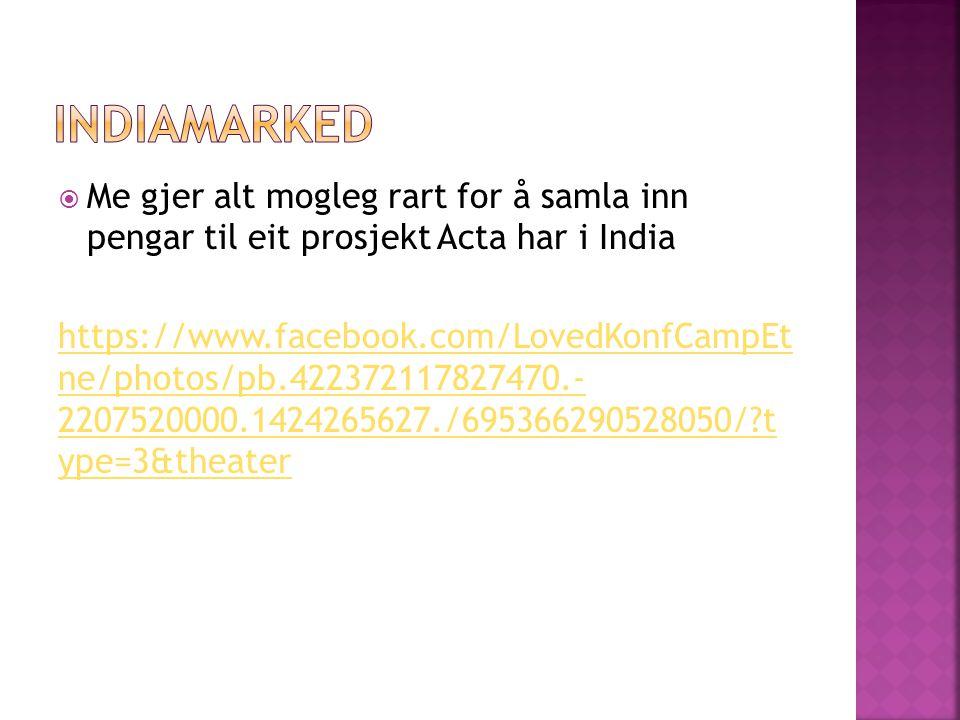  Me gjer alt mogleg rart for å samla inn pengar til eit prosjekt Acta har i India https://www.facebook.com/LovedKonfCampEt ne/photos/pb.4223721178274