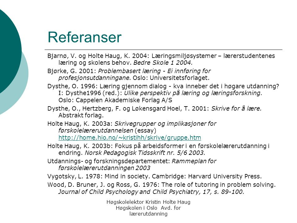 Høgskolelektor Kristin Holte Haug Høgskolen i Oslo Avd. for lærerutdanning Referanser Bjarnø, V. og Holte Haug, K. 2004: Læringsmiljøsystemer – lærers