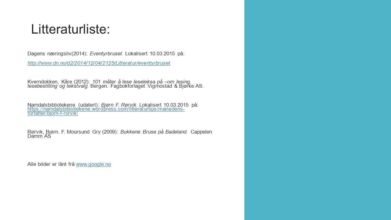 Litteraturliste: Dagens næringsliv(2014): Eventyrbruset. Lokalisert 10.03.2015 på: http://www.dn.no/d2/2014/12/04/2125/Litteratur/eventyrbruset Kvernd