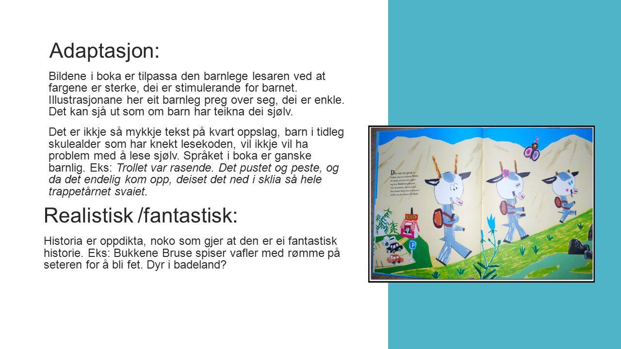 Adaptasjon: Bildene i boka er tilpassa den barnlege lesaren ved at fargene er sterke, dei er stimulerande for barnet. Illustrasjonane her eit barnleg