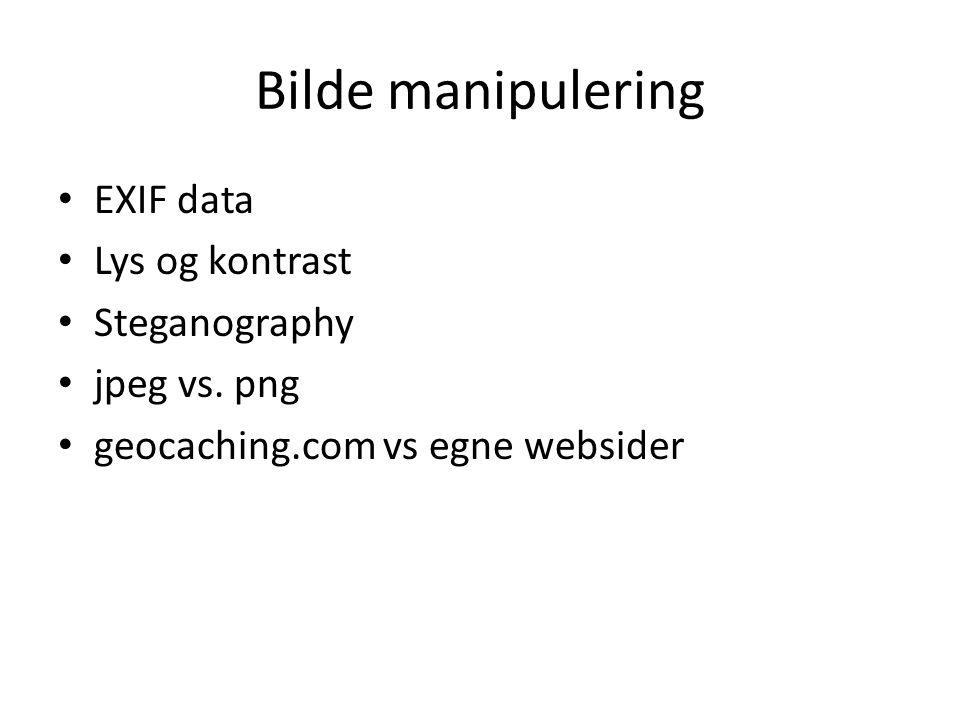Bilde manipulering EXIF data Lys og kontrast Steganography jpeg vs. png geocaching.com vs egne websider