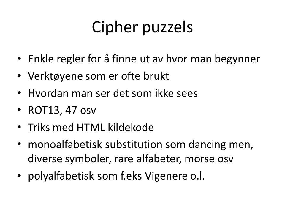 Cipher puzzels Enkle regler for å finne ut av hvor man begynner Verktøyene som er ofte brukt Hvordan man ser det som ikke sees ROT13, 47 osv Triks med