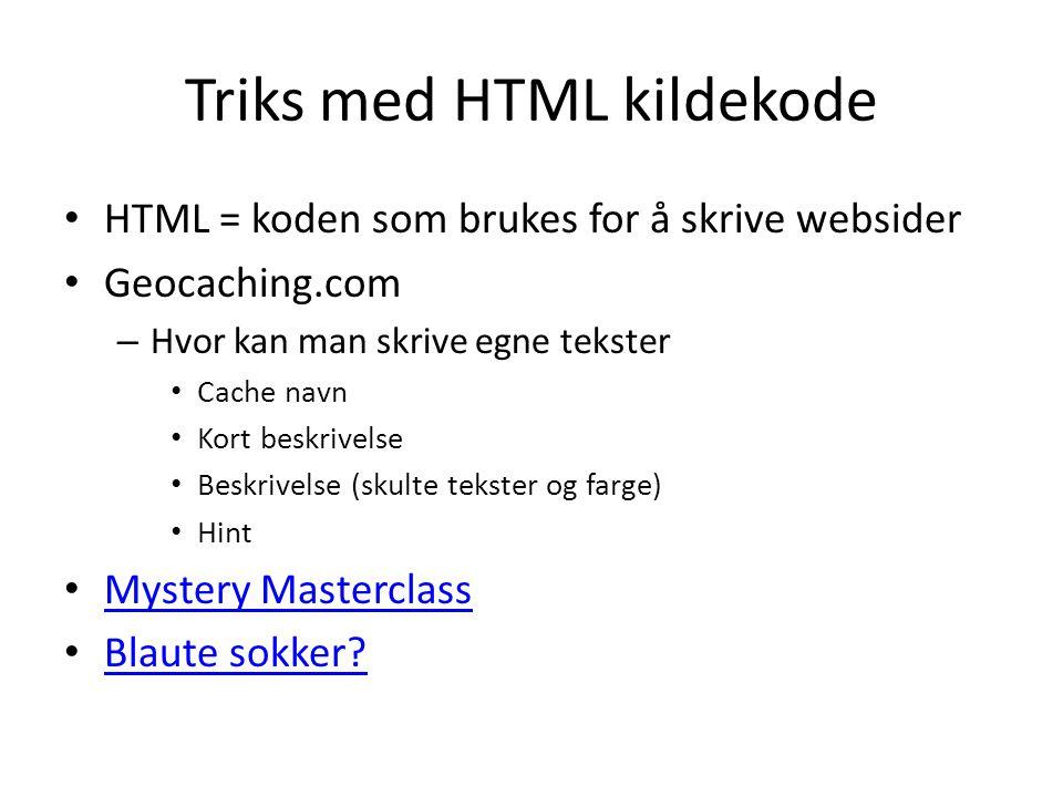 Triks med HTML kildekode HTML = koden som brukes for å skrive websider Geocaching.com – Hvor kan man skrive egne tekster Cache navn Kort beskrivelse B