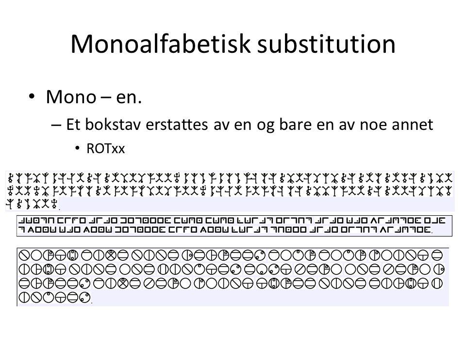 Monoalfabetisk substitution Mono – en. – Et bokstav erstattes av en og bare en av noe annet ROTxx