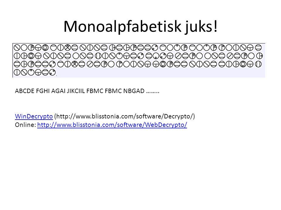 Monoalpfabetisk juks! ABCDE FGHI AGAI JIKCIIL FBMC FBMC NBGAD …….. WinDecryptoWinDecrypto (http://www.blisstonia.com/software/Decrypto/) Online: http: