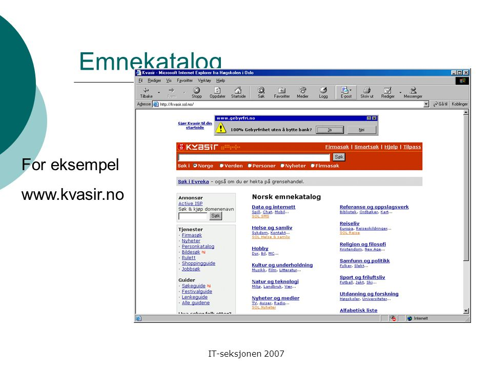 IT-seksjonen 2007 Absolutt adressering http://www.nrk.no http://www.nrk.no/magasin/musikk/ www.skolenettet.no http://www.skolenettet.no/templates/News.aspx id=29371&scope =Scope1-7&epslanguage=NO