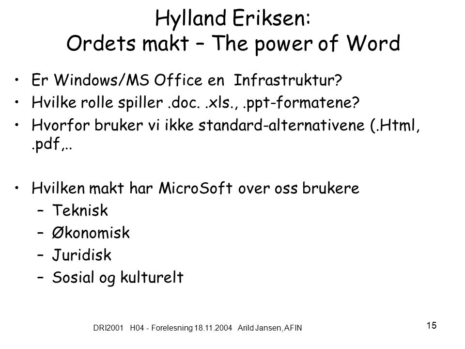 DRI2001 H04 - Forelesning 18.11.2004 Arild Jansen, AFIN 15 Hylland Eriksen: Ordets makt – The power of Word Er Windows/MS Office en Infrastruktur.