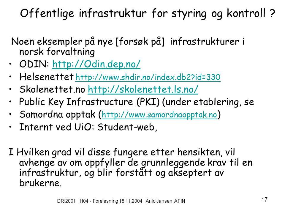DRI2001 H04 - Forelesning 18.11.2004 Arild Jansen, AFIN 17 Offentlige infrastruktur for styring og kontroll .