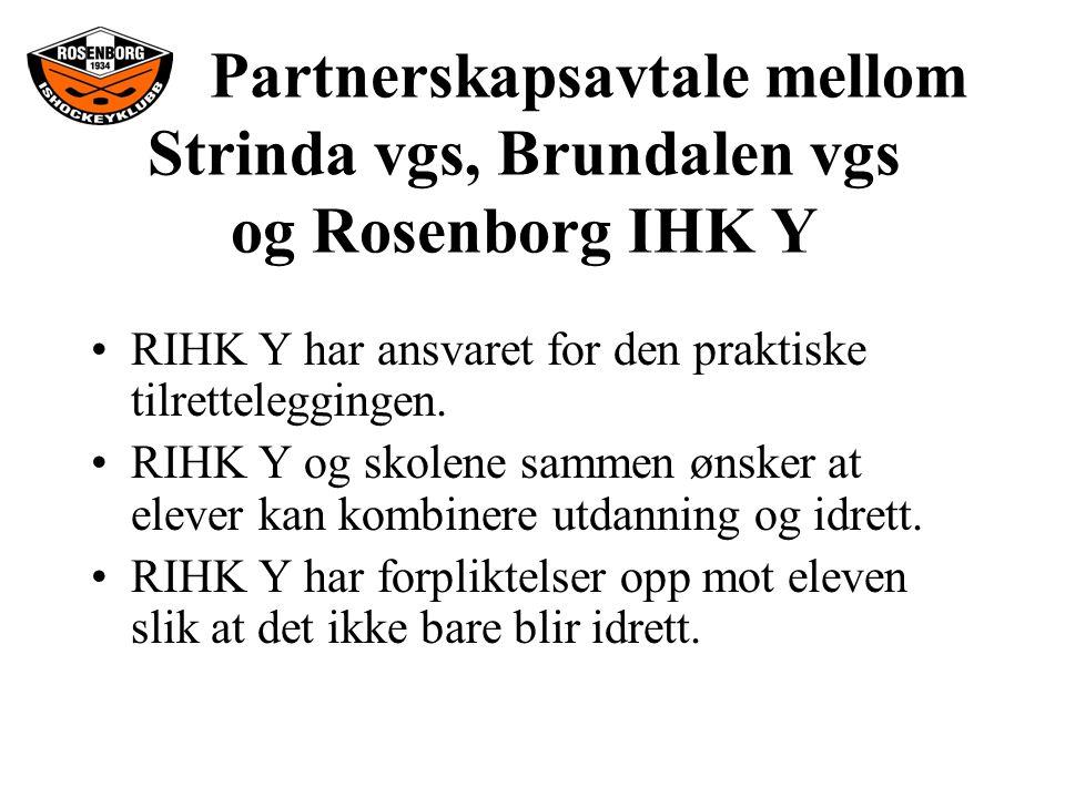 Partnerskapsavtale mellom Strinda vgs, Brundalen vgs og Rosenborg IHK Y RIHK Y har ansvaret for den praktiske tilretteleggingen.