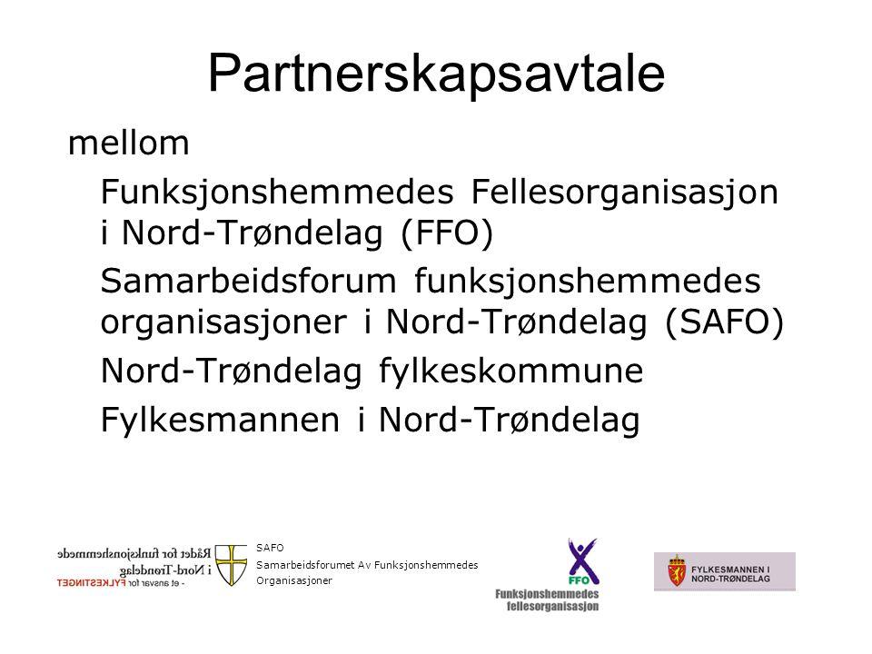 Partnerskapsavtale mellom Funksjonshemmedes Fellesorganisasjon i Nord-Trøndelag (FFO) Samarbeidsforum funksjonshemmedes organisasjoner i Nord-Trøndelag (SAFO) Nord-Trøndelag fylkeskommune Fylkesmannen i Nord-Trøndelag SAFO Samarbeidsforumet Av Funksjonshemmedes Organisasjoner