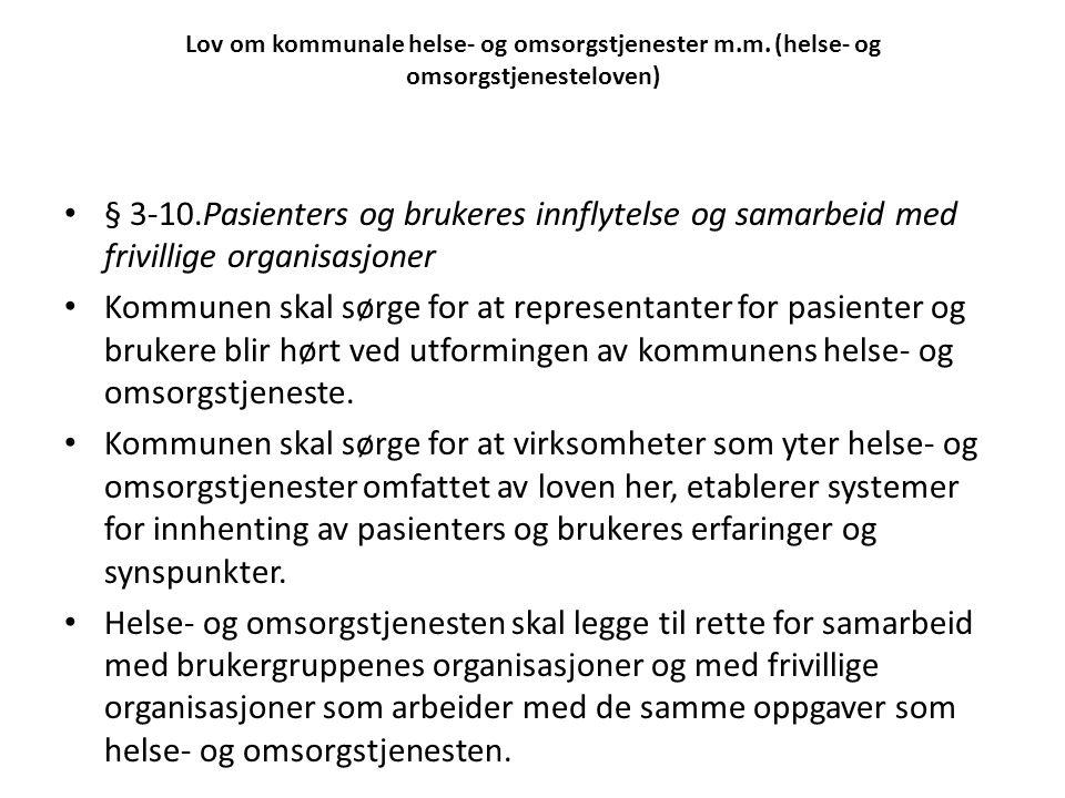 § 3-10.Pasienters og brukeres innflytelse og samarbeid med frivillige organisasjoner Kommunen skal sørge for at representanter for pasienter og bruker
