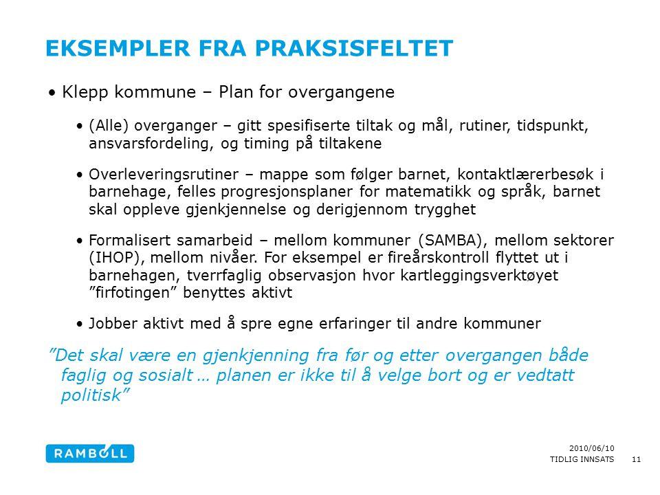 2010/06/10 TIDLIG INNSATS EKSEMPLER FRA PRAKSISFELTET Klepp kommune – Plan for overgangene (Alle) overganger – gitt spesifiserte tiltak og mål, rutine