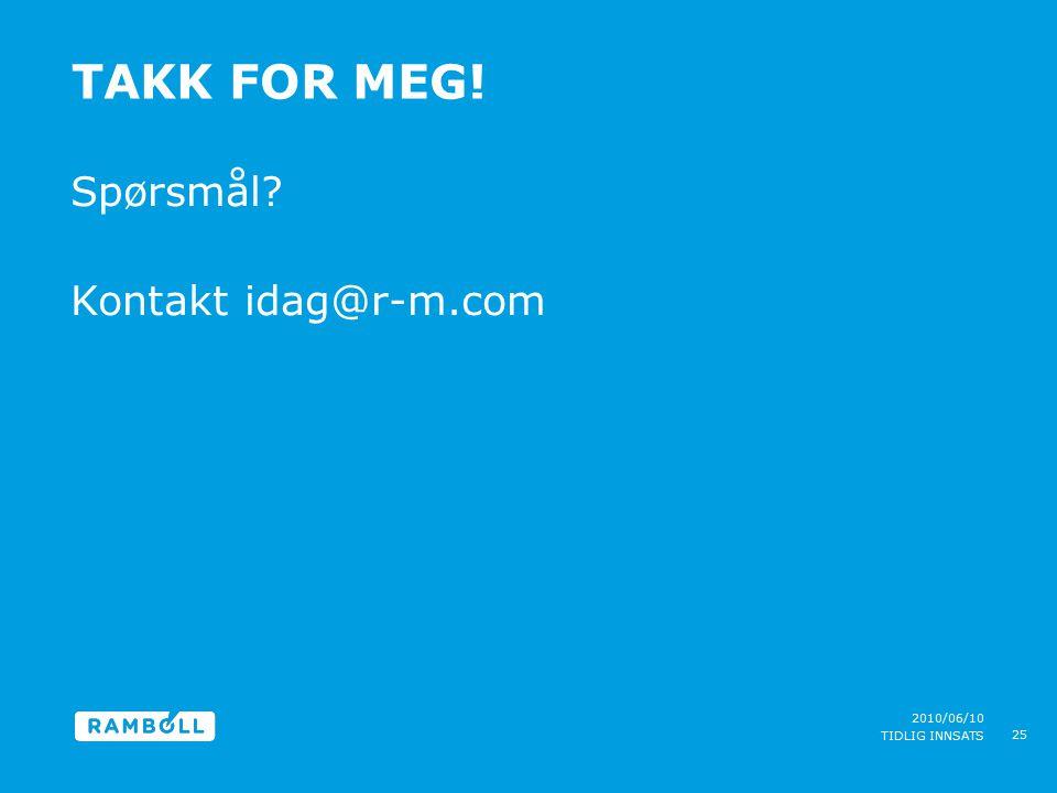 2010/06/10 TIDLIG INNSATS TAKK FOR MEG! 25 Spørsmål? Kontakt idag@r-m.com