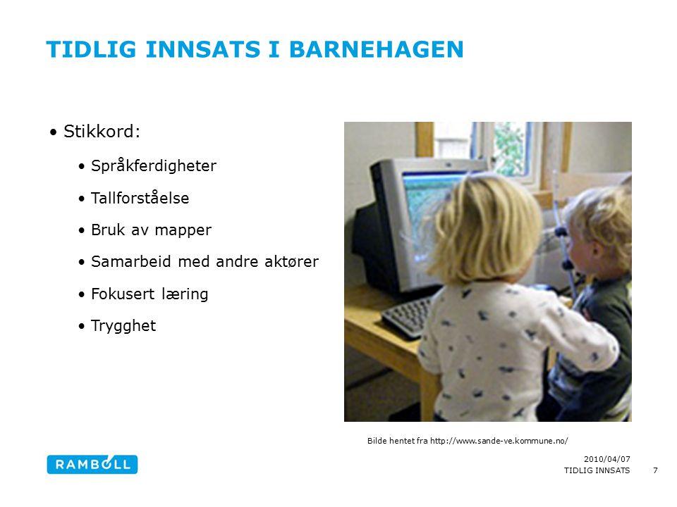 2010/04/07 TIDLIG INNSATS TIDLIG INNSATS I BARNEHAGEN Stikkord: Språkferdigheter Tallforståelse Bruk av mapper Samarbeid med andre aktører Fokusert læ