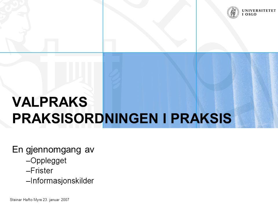 Steinar Hafto Myre 23. januar 2007 VALPRAKS PRAKSISORDNINGEN I PRAKSIS En gjennomgang av –Opplegget –Frister –Informasjonskilder