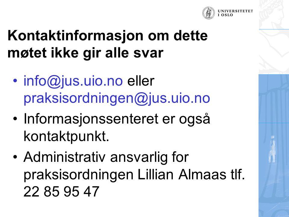 Kontaktinformasjon om dette møtet ikke gir alle svar info@jus.uio.no eller praksisordningen@jus.uio.no Informasjonssenteret er også kontaktpunkt. Admi