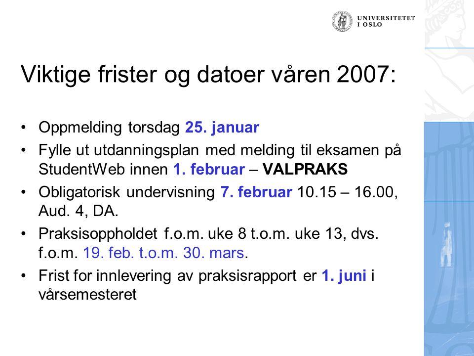 Viktige frister og datoer våren 2007: Oppmelding torsdag 25. januar Fylle ut utdanningsplan med melding til eksamen på StudentWeb innen 1. februar – V