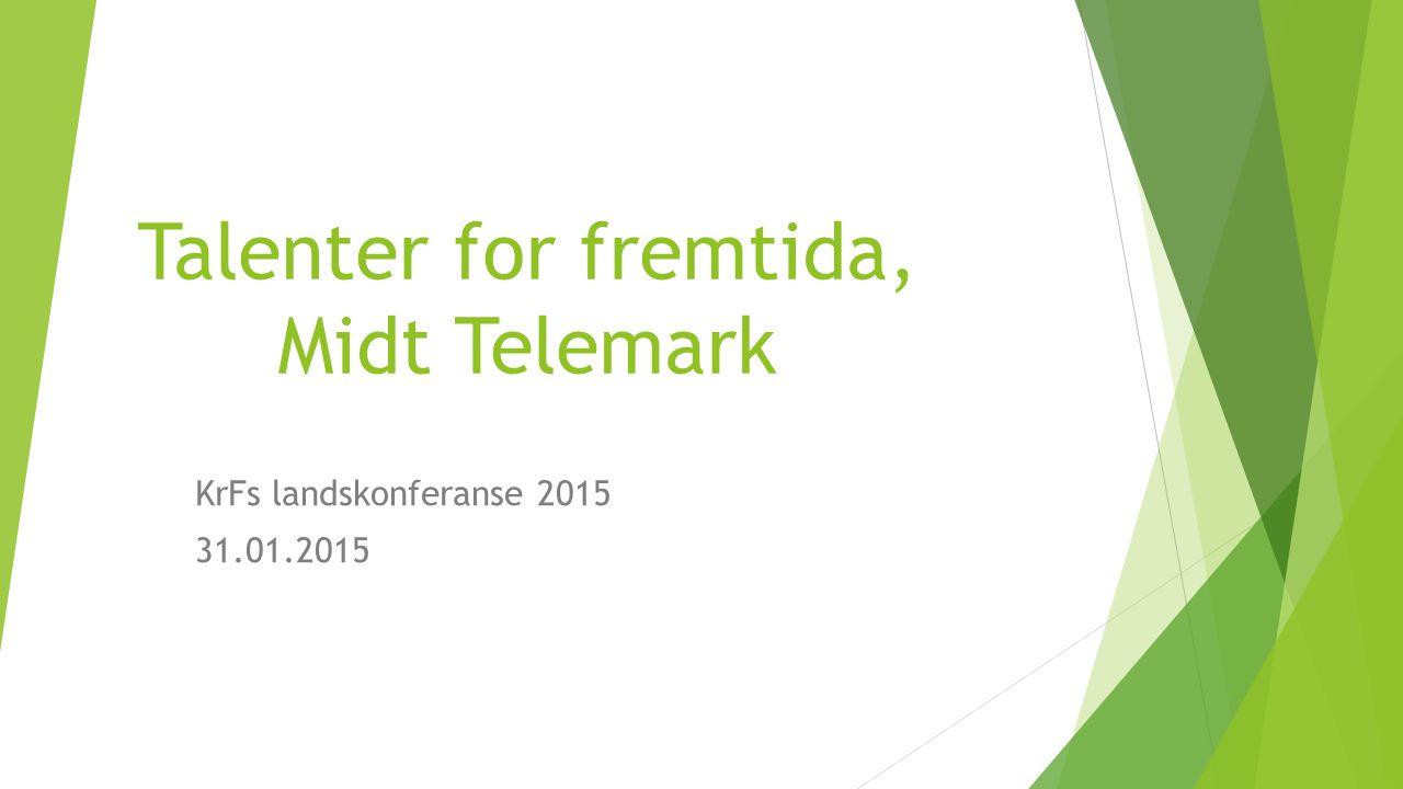 Talenter for fremtida, Midt Telemark KrFs landskonferanse 2015 31.01.2015