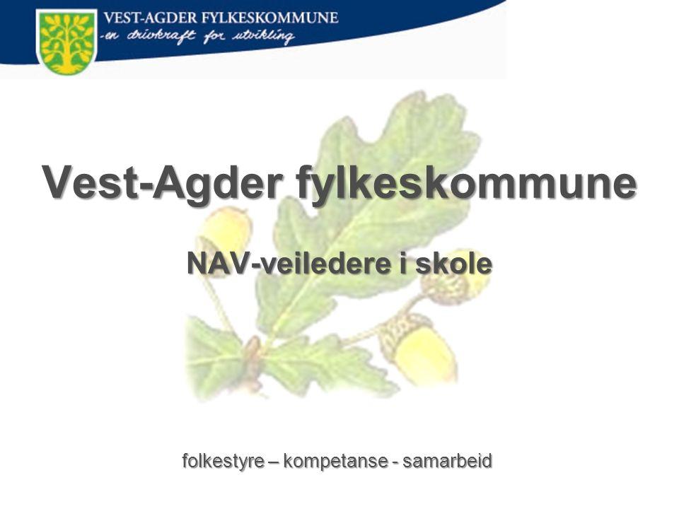 Vest-Agder fylkeskommune NAV-veiledere i skole folkestyre – kompetanse - samarbeid