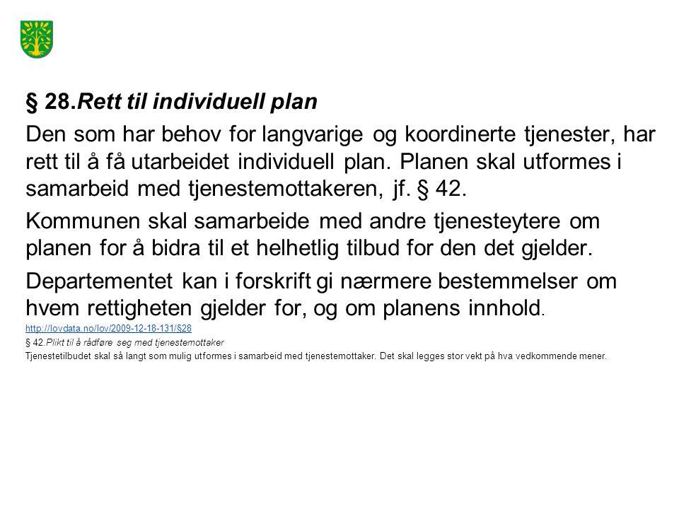 § 28.Rett til individuell plan Den som har behov for langvarige og koordinerte tjenester, har rett til å få utarbeidet individuell plan.