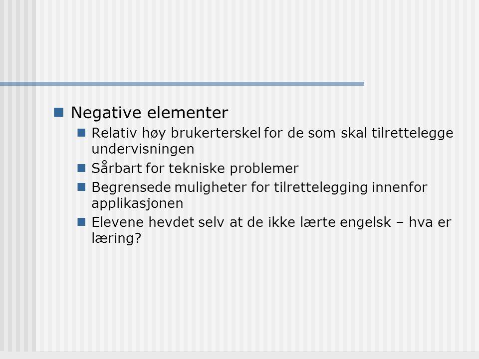 Negative elementer Relativ høy brukerterskel for de som skal tilrettelegge undervisningen Sårbart for tekniske problemer Begrensede muligheter for til
