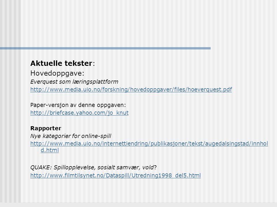 Aktuelle tekster: Hovedoppgave: Everquest som læringsplattform http://www.media.uio.no/forskning/hovedoppgaver/files/hoeverquest.pdf Paper-versjon av