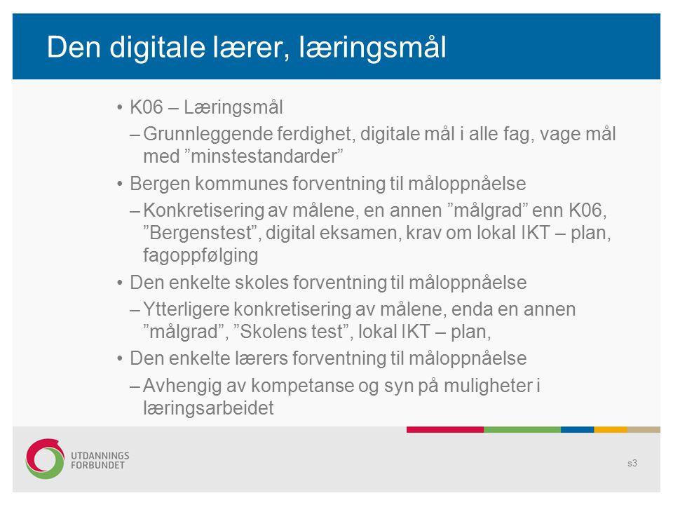 "Den digitale lærer, læringsmål K06 – Læringsmål –Grunnleggende ferdighet, digitale mål i alle fag, vage mål med ""minstestandarder"" Bergen kommunes for"