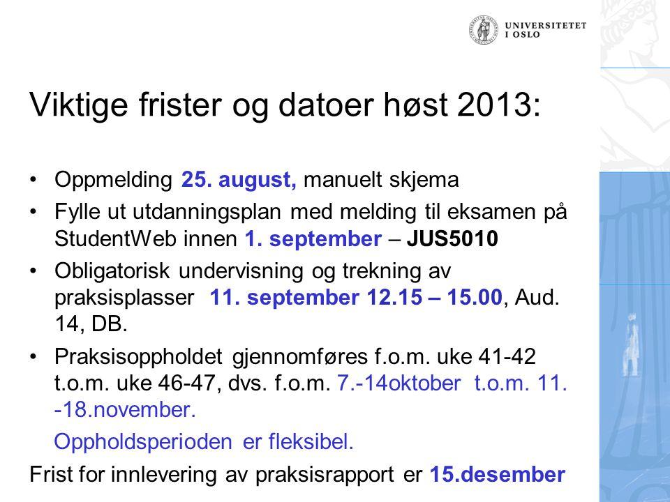 Viktige frister og datoer høst 2013: Oppmelding 25. august, manuelt skjema Fylle ut utdanningsplan med melding til eksamen på StudentWeb innen 1. sept
