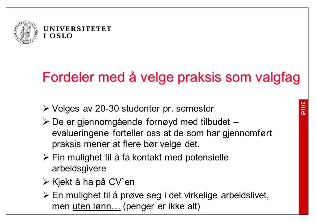 2005 Fordeler med å velge praksis som valgfag  Velges av 20-30 studenter pr.