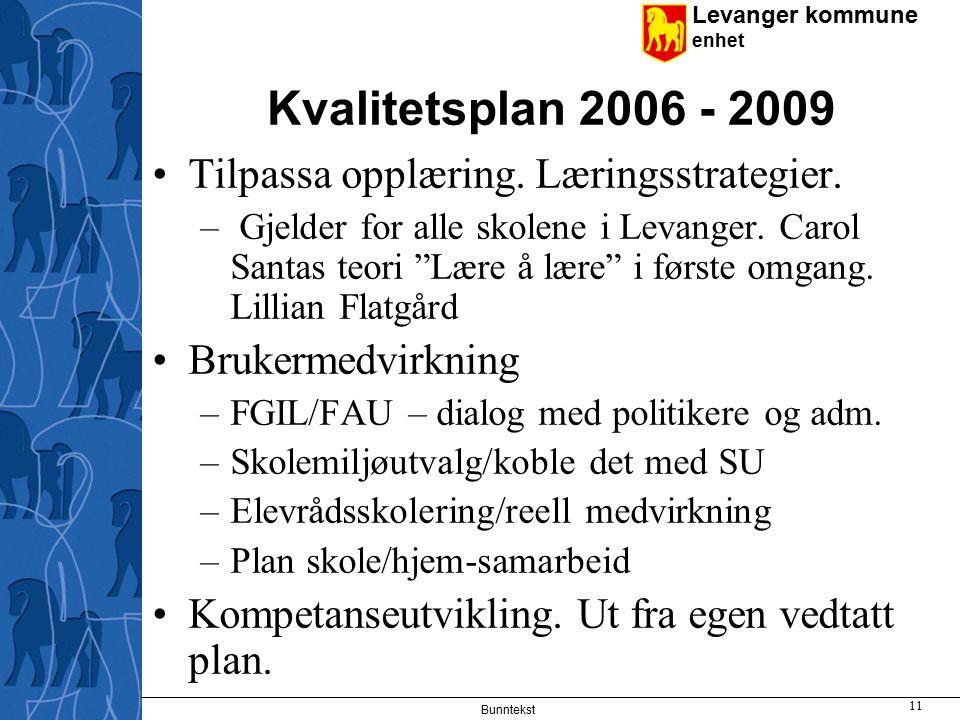 Levanger kommune enhet Bunntekst 11 Kvalitetsplan 2006 - 2009 Tilpassa opplæring.