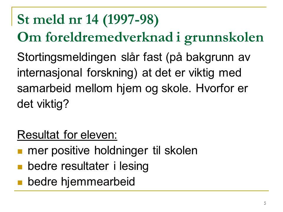 5 St meld nr 14 (1997-98) Om foreldremedverknad i grunnskolen Stortingsmeldingen slår fast (på bakgrunn av internasjonal forskning) at det er viktig m