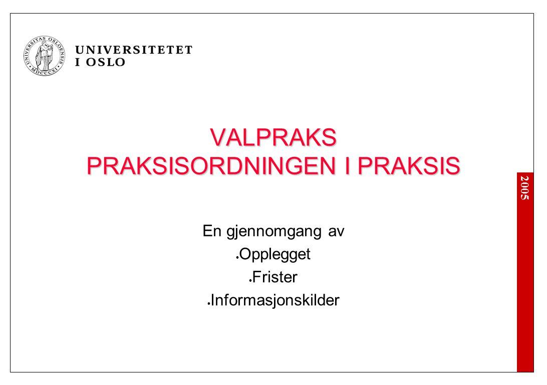 2005 VALPRAKS PRAKSISORDNINGEN I PRAKSIS En gjennomgang av Opplegget Frister Informasjonskilder