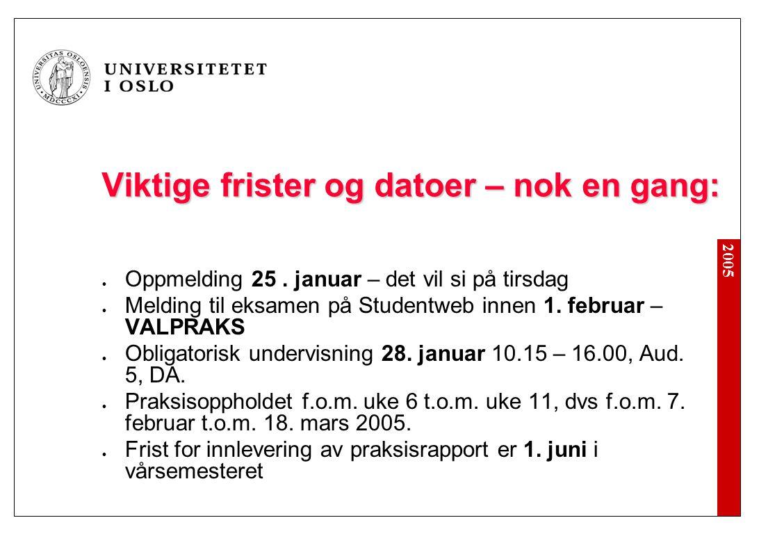 2005 Viktige frister og datoer – nok en gang: Oppmelding 25. januar – det vil si på tirsdag Melding til eksamen på Studentweb innen 1. februar – VALPR