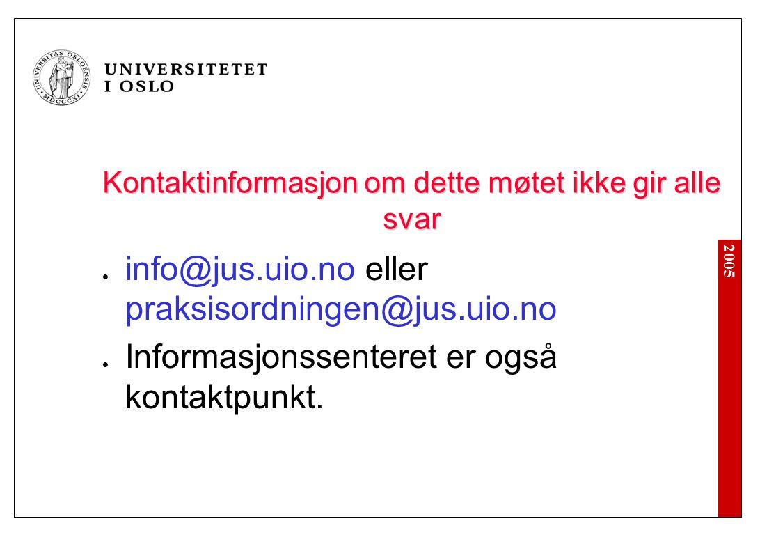 2005 Kontaktinformasjon om dette møtet ikke gir alle svar info@jus.uio.no eller praksisordningen@jus.uio.no Informasjonssenteret er også kontaktpunkt.