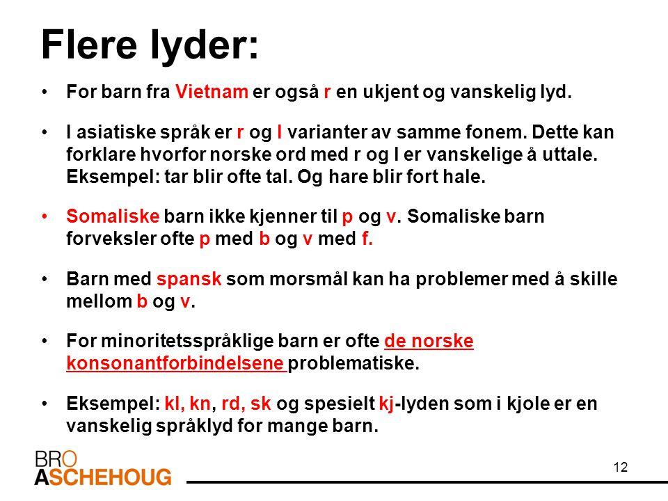 Flere lyder: For barn fra Vietnam er også r en ukjent og vanskelig lyd. I asiatiske språk er r og l varianter av samme fonem. Dette kan forklare hvorf